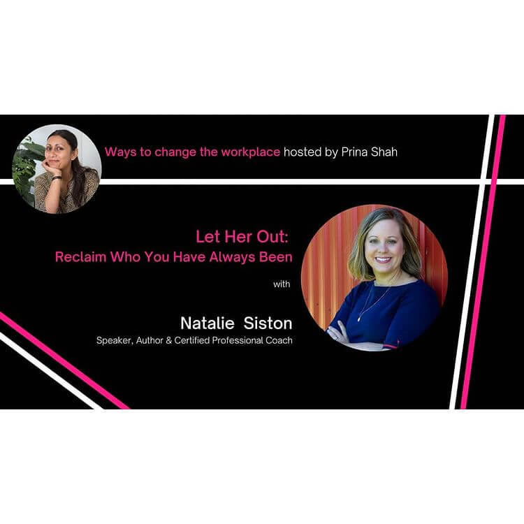 Prina Shaw – Ways to Change the Workplace – Let Her Out with Natalie Siston