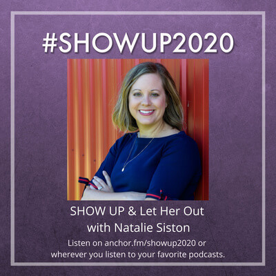 #SHOWUP2020 - Show Up and Let Her Out with Natalie Siston - podcast artwork